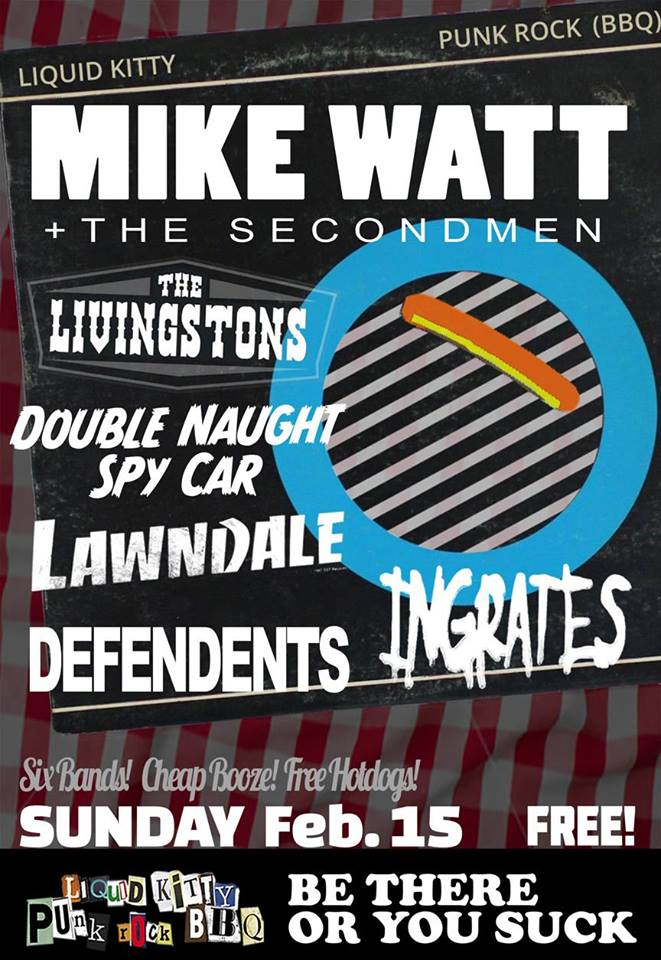 Liquid Kitty Punk Rock BBQ Presidents Day Edition: Mike Watt, Lawndale, Free Hot Dogs and More! Sunday, Feb. 15, 2015