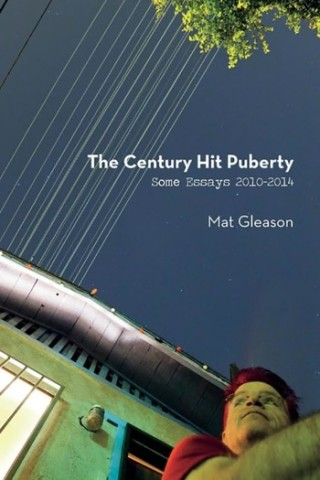 "Mat Gleason Book Signing and Discussion of ""The Century Hit Puberty: Selected Essays 2010-2014"" Sunday at La Luz"
