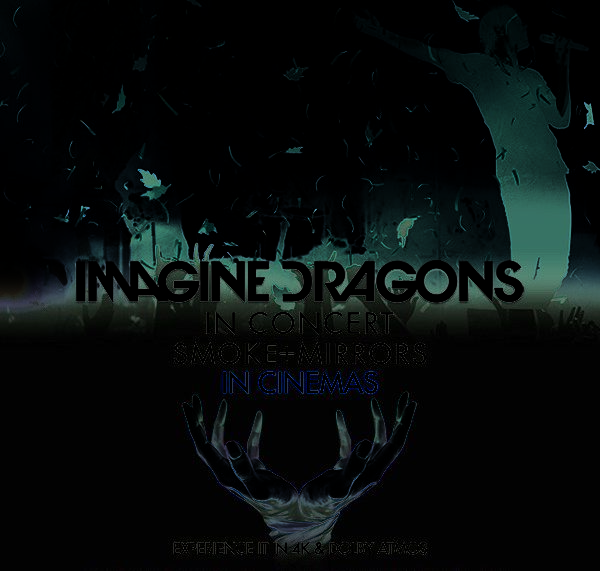 "Imagine Dragons In Concert ""Smoke + Mirrors"" Special Nationwide Screening Tuesday March 2nd"